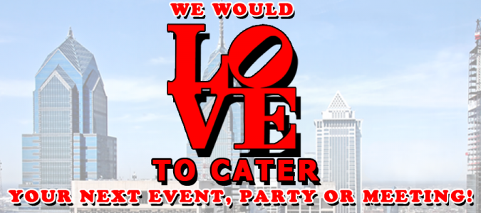 We Would Love To Cater Your Next Event, Party or Meeting!